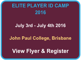ELITE PLAYER ID CAMP 2016  July 3rd - July 4th 2016  John Paul College, Brisbane  View Flyer & Register