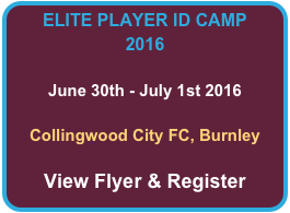 ELITE PLAYER ID CAMP 2016  June 30th - July 1st 2016  Collingwood City FC, Burnley  View Flyer & Register