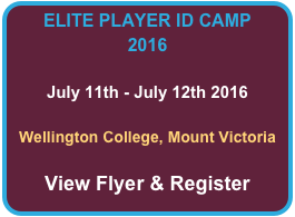 ELITE PLAYER ID CAMP 2016  July 11th - July 12th 2016  Wellington College, Mount Victoria  View Flyer & Register