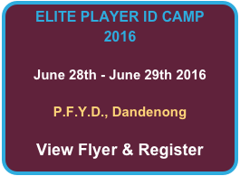 ELITE PLAYER ID CAMP 2016  June 28th - June 29th 2016  P.F.Y.D., Dandenong  View Flyer & Register