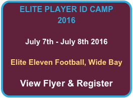 ELITE PLAYER ID CAMP 2016  July 7th - July 8th 2016  Elite Eleven Football, Wide Bay  View Flyer & Register