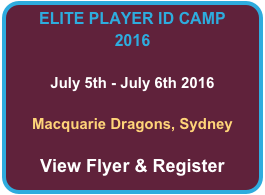 ELITE PLAYER ID CAMP 2016  July 5th - July 6th 2016  Macquarie Dragons, Sydney  View Flyer & Register