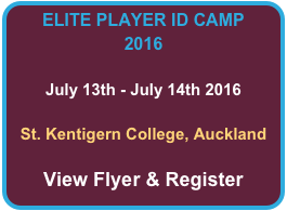 ELITE PLAYER ID CAMP 2016  July 13th - July 14th 2016  St. Kentigern College, Auckland  View Flyer & Register