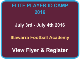 ELITE PLAYER ID CAMP 2016  July 3rd - July 4th 2016  Illawarra Football Academy  View Flyer & Register